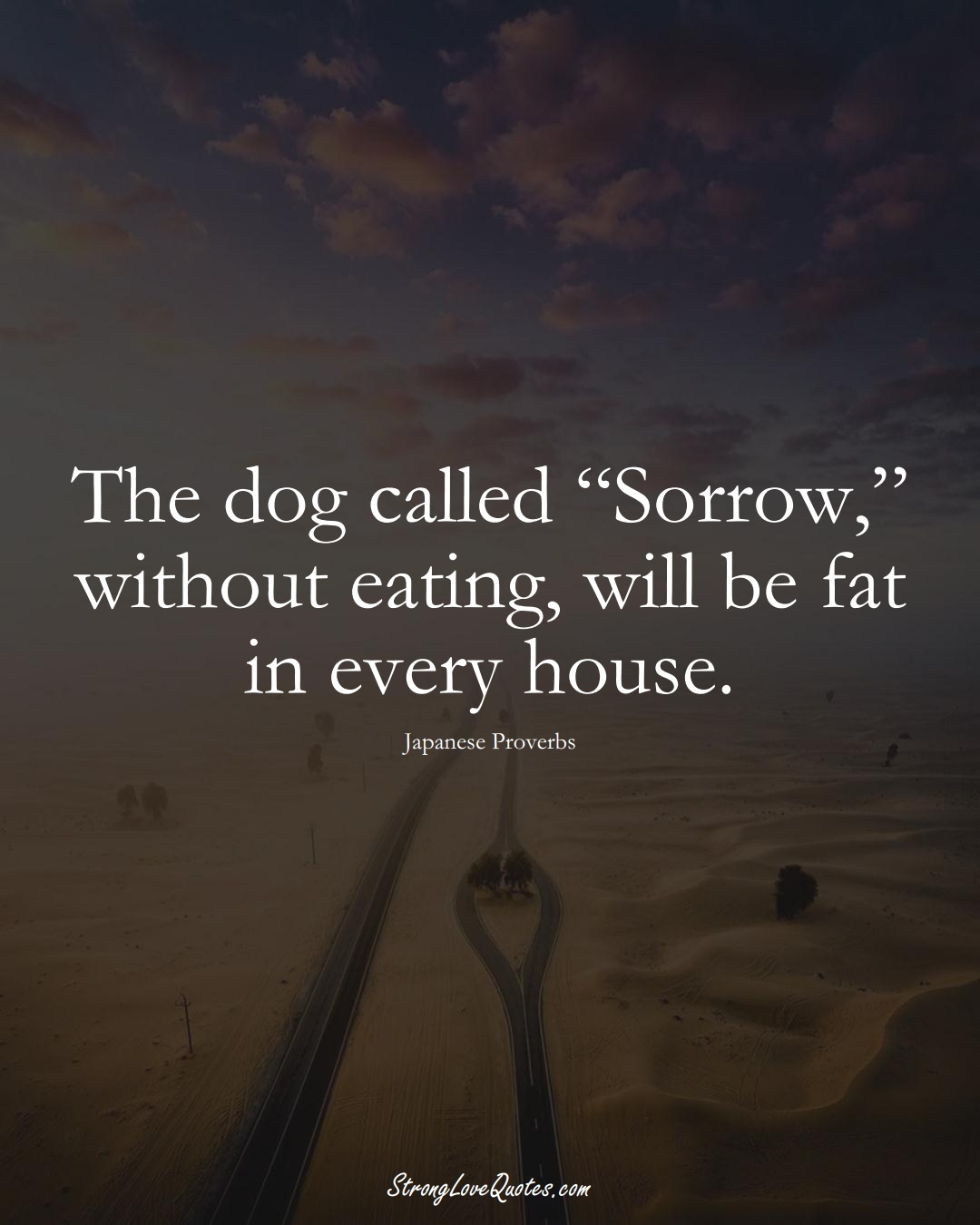 """The dog called """"Sorrow,"""" without eating, will be fat in every house. (Japanese Sayings);  #AsianSayings"""