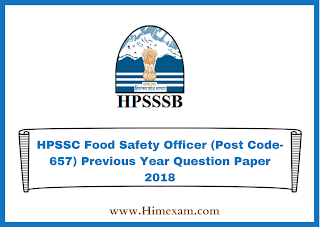 HPSSC Food Safety Officer (Post Code-657) Previous Year  Question Paper 2018