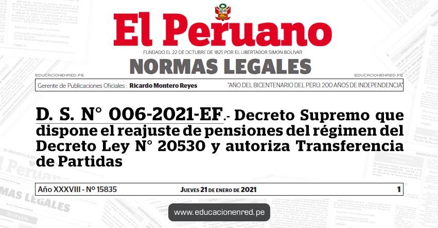 D. S. N° 006-2021-EF.- Decreto Supremo que dispone el reajuste de pensiones del régimen del Decreto Ley N° 20530 y autoriza Transferencia de Partidas