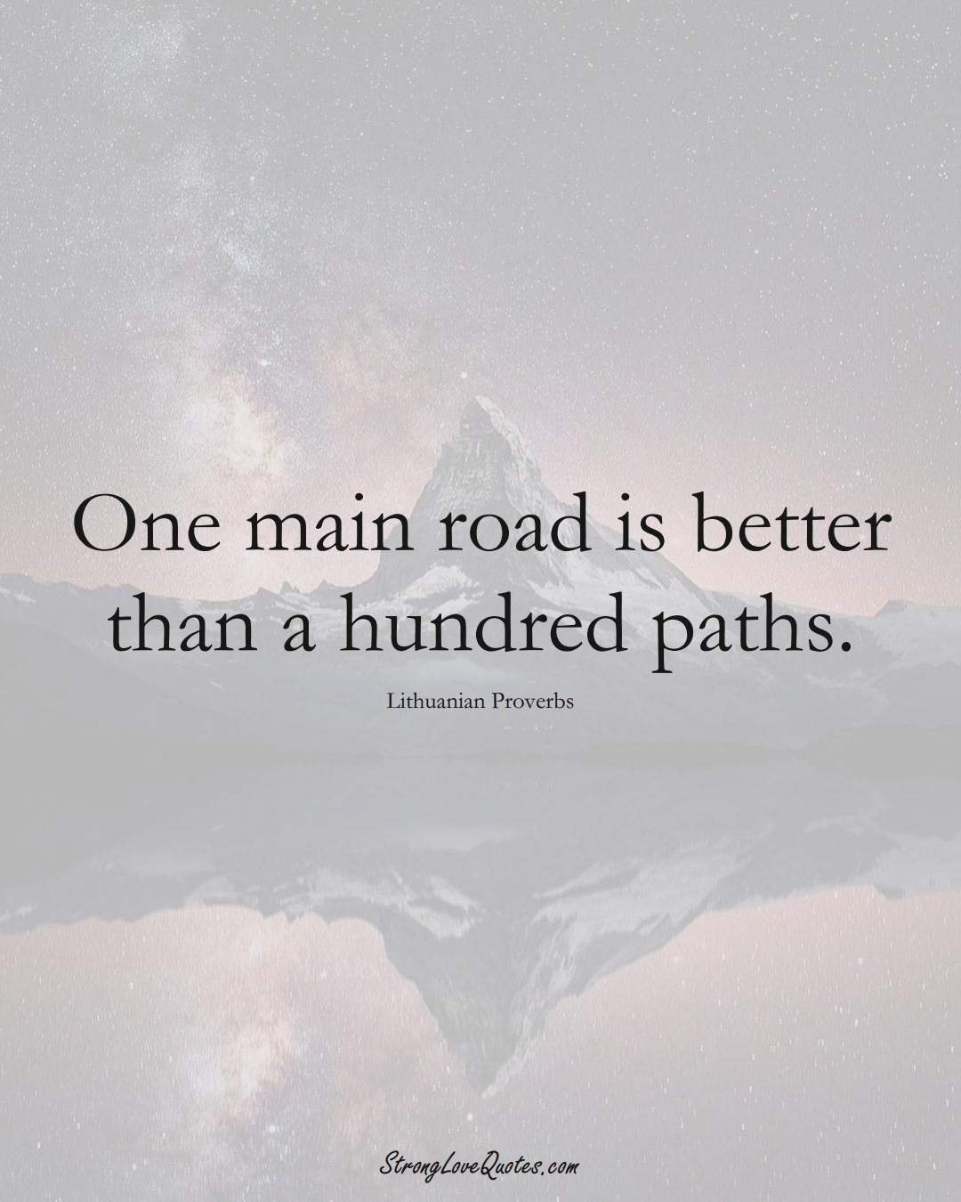 One main road is better than a hundred paths. (Lithuanian Sayings);  #AsianSayings