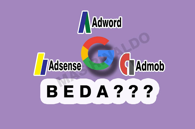 Perbedaan Google Adsense,Admob dan Adwords ala Mas Rinaldo