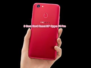 5 Cara Hard Reset HP Oppo F5 Pro