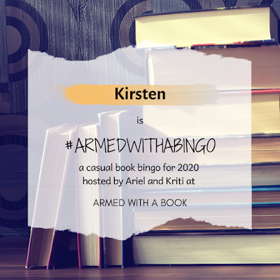 Kirsten is #ArmedWithABingo: a casual book bingo for 2020 hosted by Ariel and Kriti at Armed with a Book