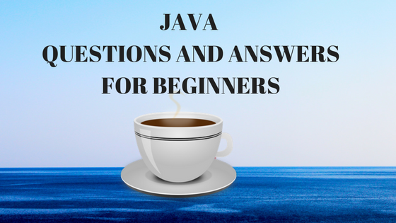 JAVA QUESTIONS AND ANSWERS FOR BEGINNERS Part1