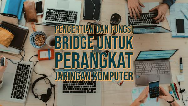Pengertian dan Fungsi Bridge Untuk Perangkat Jaringan Komputer (PC)