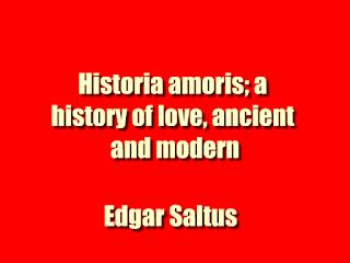 Historia amoris; a history of love