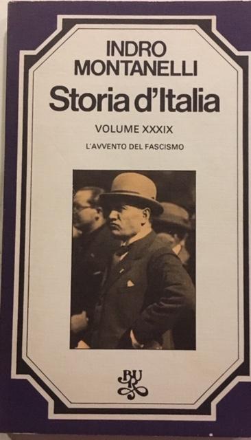 Indro Montanelli - Storia d'Italia. Volume XXXIX. L'avvento del fascismo. Anno 1978. Rizzoli - Editore, Milano