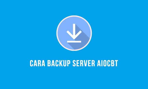 Cara Mudah Melakukan Backup Server AIOCBT
