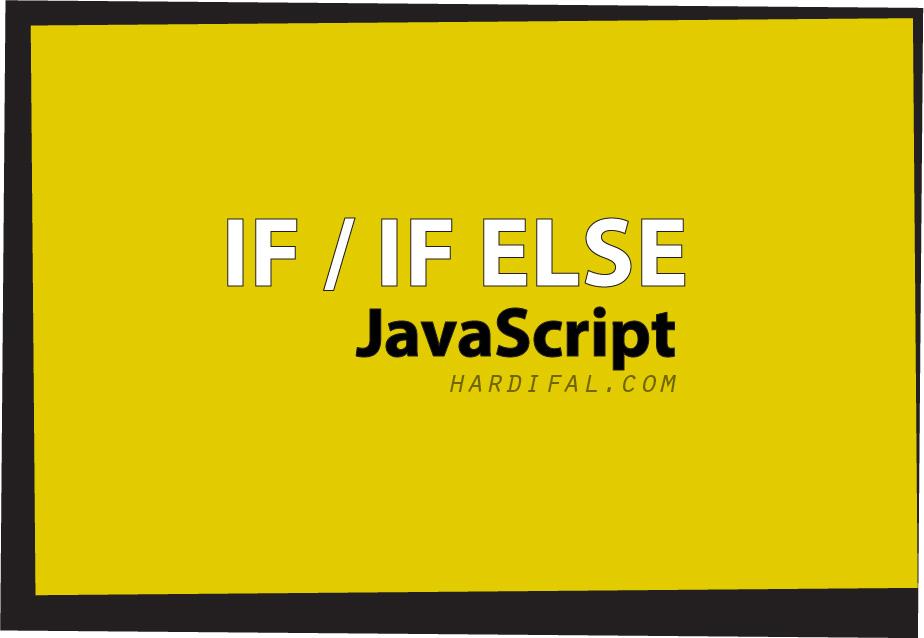 Cara Penggunaan (Percabangan) IF dan IF ELSE Pada Javascript