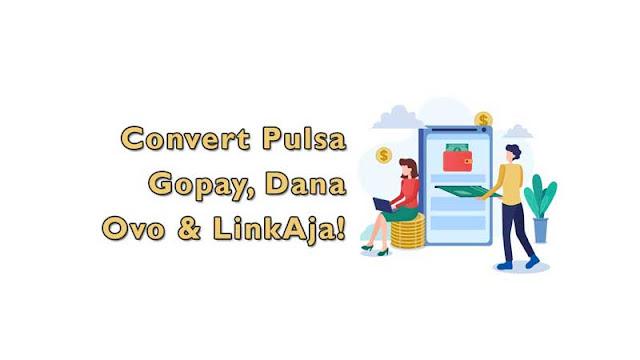 Cara Convert Pulsa ke Gopay , Dana, Ovo dan LinkAja!