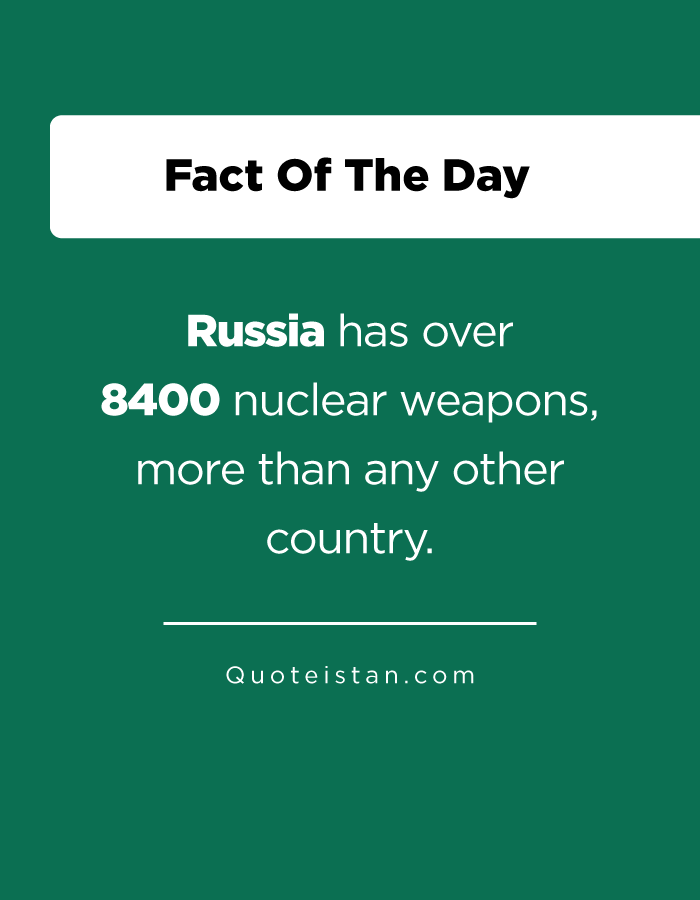 Russia has over 8400 nuclear weapons, more than any other country.