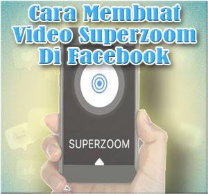 Cara Membuat Video Superzoom Di Facebook