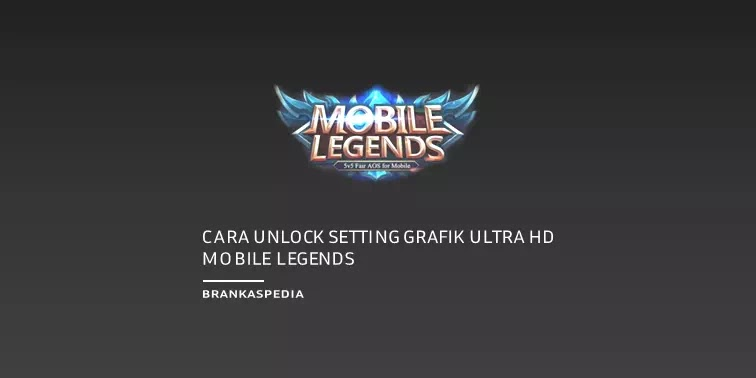 Cara Unlock Setting Grafik Ultra HD di Mobile Legends