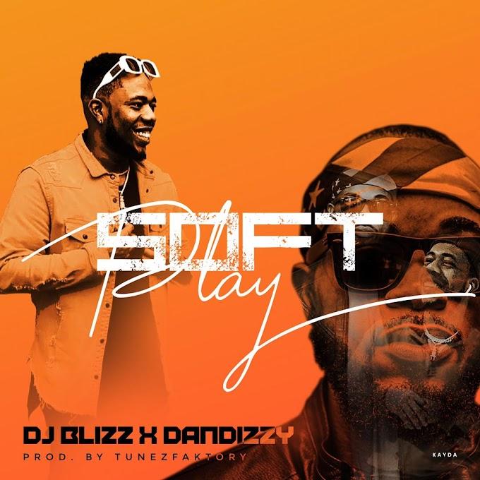 Dj Blizz ft. Dandizzy - Soft Play (Prod. Tunezfaktory)
