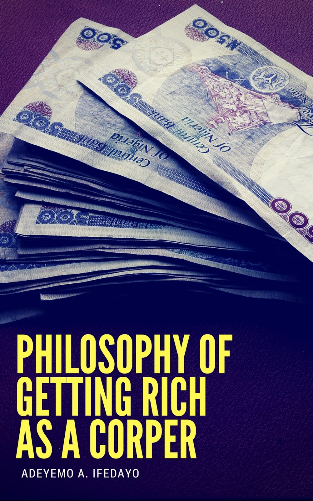 Philosophy Of Getting Rich As A Corper by Adeyemo A. Ifedayo