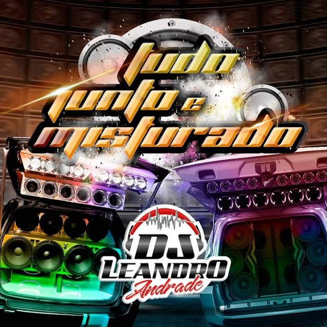 CD TUDO JUNTO E MISTURADO - DJ LEANDRO ANDRADE