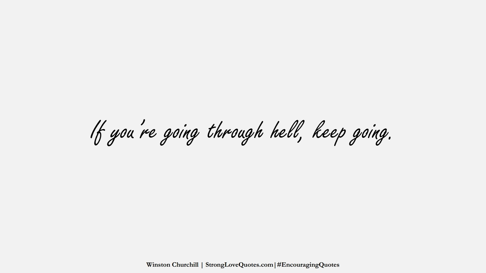 If you're going through hell, keep going. (Winston Churchill);  #EncouragingQuotes