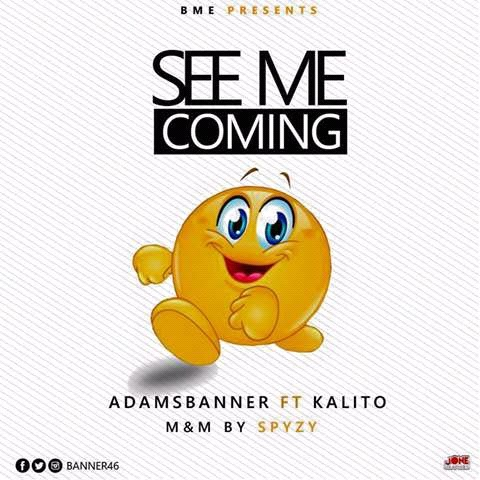 MUSIC:  SEE ME COMING- Adams Banner Feat.  Kalito