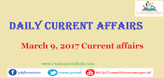 Current affairs : March 9th, 2017 for all competitive exams