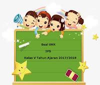 Soal UKK / UAS IPS Kelas 5 Semester 2 Terbaru Tahun Ajaran 2017/2018