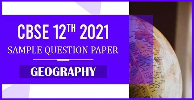 CBSE 12th 2021 Geography Sample Paper with Solution PDF Download
