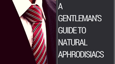 A Gentleman's Guide to Natural Aphrodisiacs
