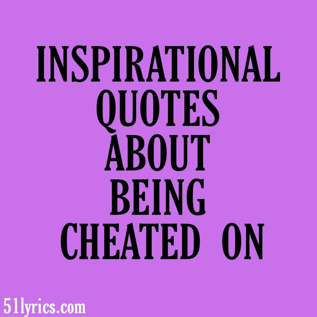 INSPIRATIONAL QUOTES ABOUT BEING CHEATED ON