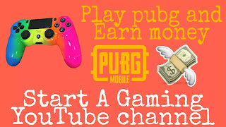 Start A gaming YouTube channel and Earn money, play pubg mobile and earn money