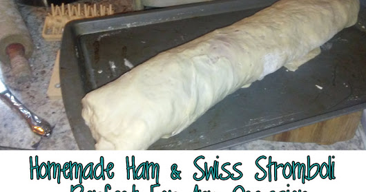 HOMEMADE STROMBOLI RECIPE: HAM & SWISS STROMBOLI FOR ANY OCCASION