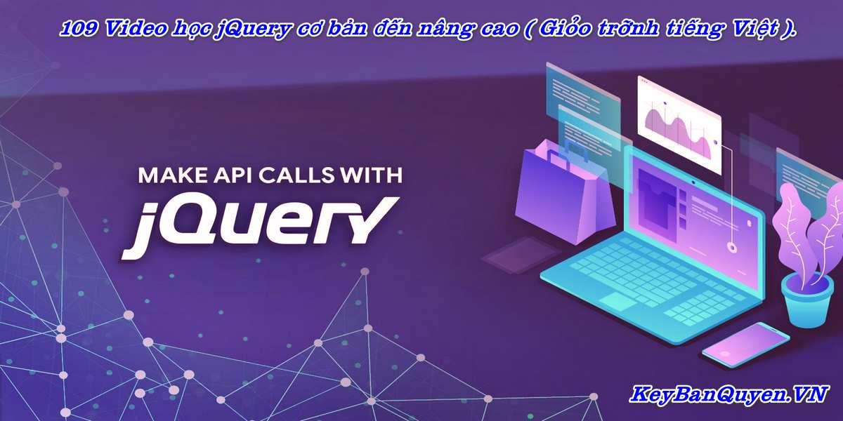 109 Video học jQuery cơ bản đến nâng cao ( Giáo trình tiếng Việt ).