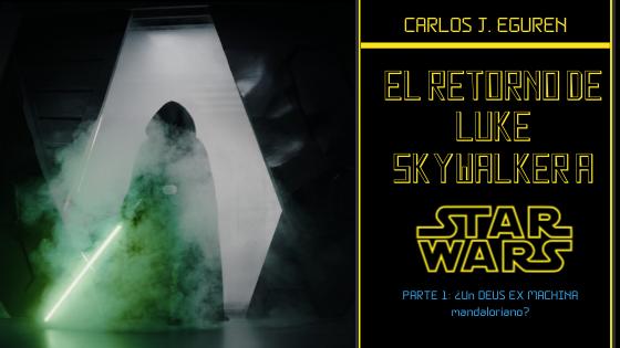 El retorno de Luke Skywalker (parte 1): ¿un deus ex machina mandaloriano?
