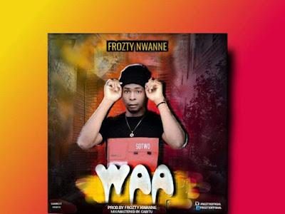 [Music] Frozty Nwanne - waa