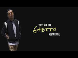LETRA Yo Vengo Del Ghetto Neztor MVL