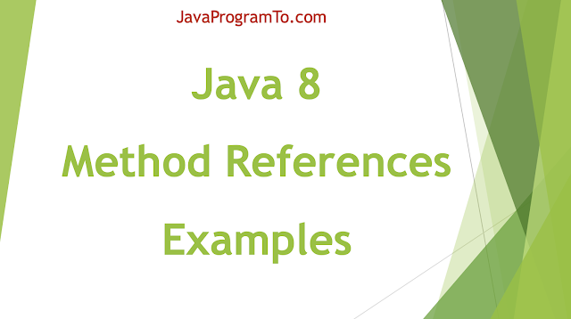 Java 8 Method References With Examples