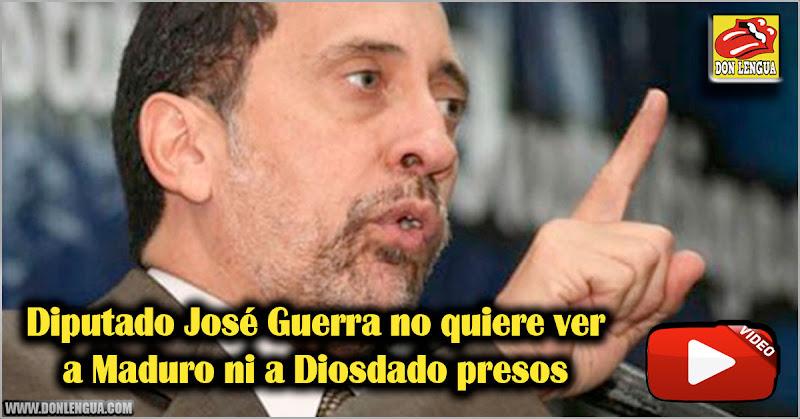 Diputado José Guerra no quiere ver a Maduro ni a Diosdado presos