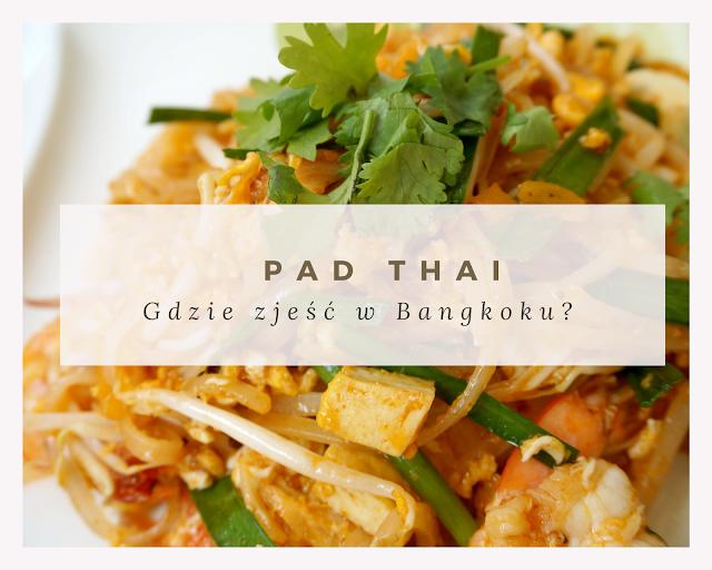 Gdzie zjeść dobry pad thai w Bangkoku?