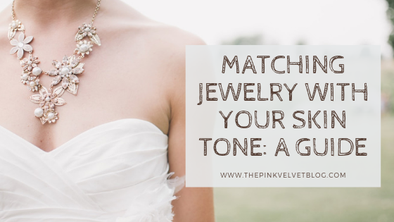 Matching Jewelry and Skin Tone: A Guide To Selecting the Right Color For You