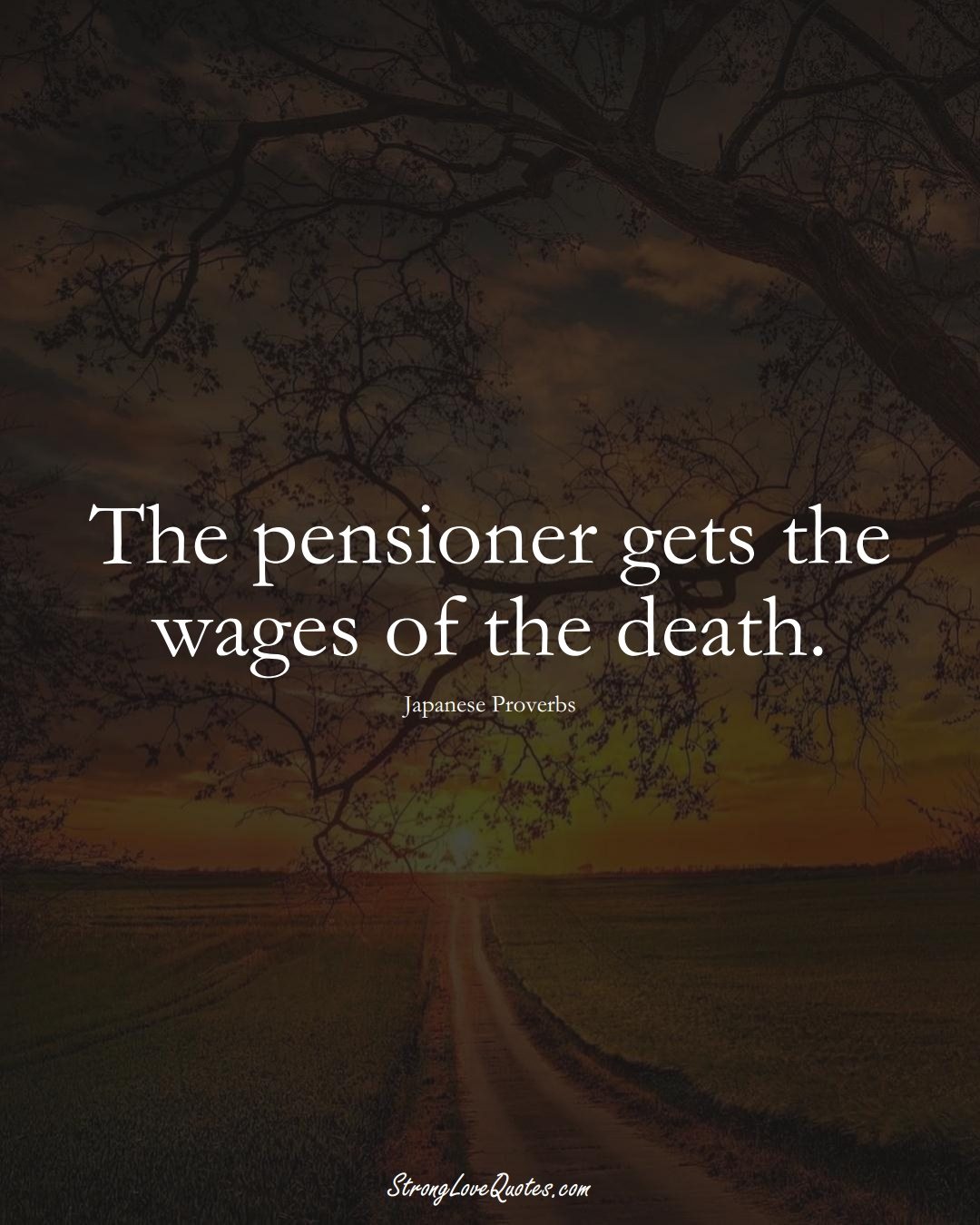 The pensioner gets the wages of the death. (Japanese Sayings);  #AsianSayings