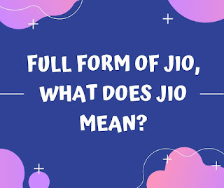 Full form of JIO, What does JIO mean?