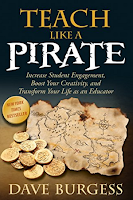 Teach Like a PIRATE: Increase Student Engagement, Boost Your Creativity, and Transform Your Life as an Educator by Dave Burgess