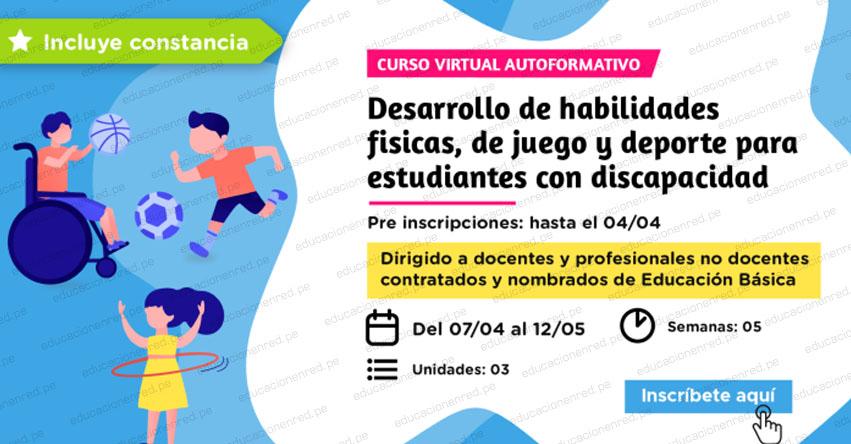 PERUEDUCA: Curso Virtual autoformativo «Desarrollo de habilidades físicas, de juego y deporte para estudiantes con discapacidad» [INSCRIPCIONES HASTA EL 4 ABRIL 2021] www.perueduca.pe