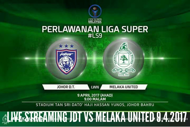 Live Streaming JDT vs Melaka United 9.4.2017