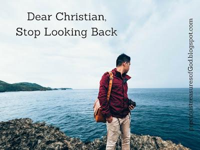 http://precioustreasuresofgod.blogspot.com/2017/07/dear-christian-stop-looking-back.html