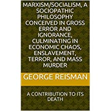 https://www.amazon.com/SOCIALISM-SOCIOPATHIC-PHILOSOPHY-CULMINATING-ENSLAVEMENT-ebook/dp/B07GN8WJB1/ref=sr_1_1?s=digital-text&ie=UTF8&qid=1539920913&sr=1-1&keywords=Marxism%2FSocialism%2C+A+Sociopathic