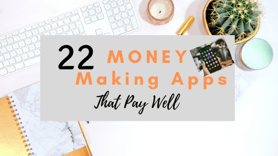 22 Best Money Making Apps That Pay Well