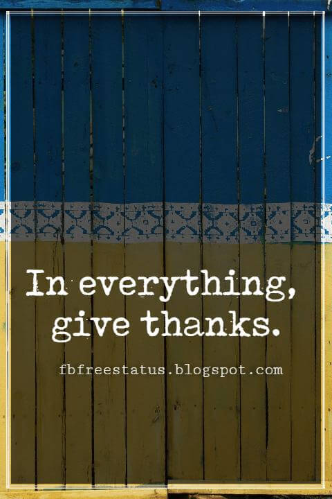 Inspirational Quotes For Thanksgiving, In everything, give thanks.