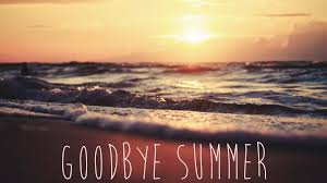 the end of the summer, goodbye summer, hello fall