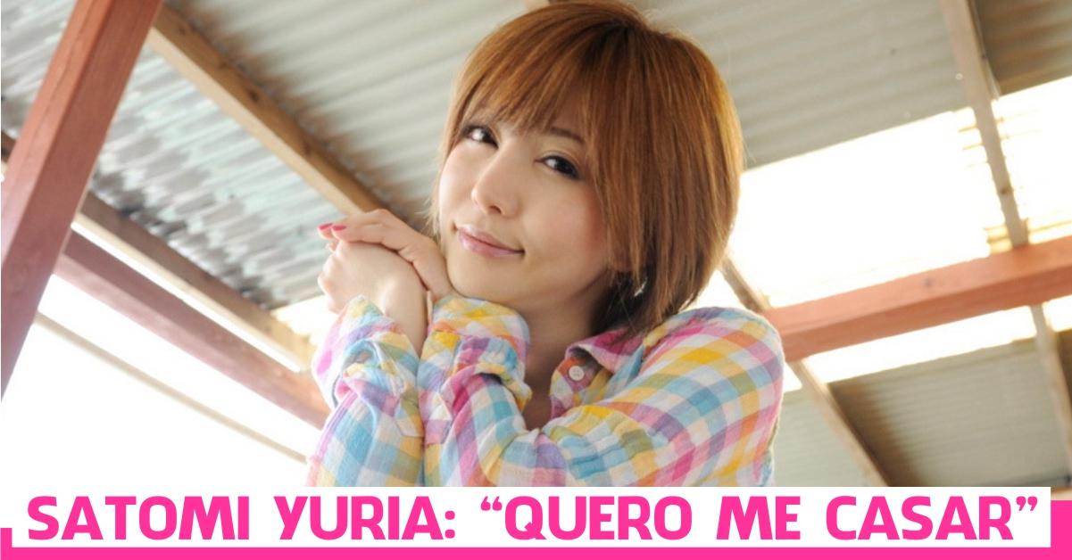 Satomi Yuria quer se casar