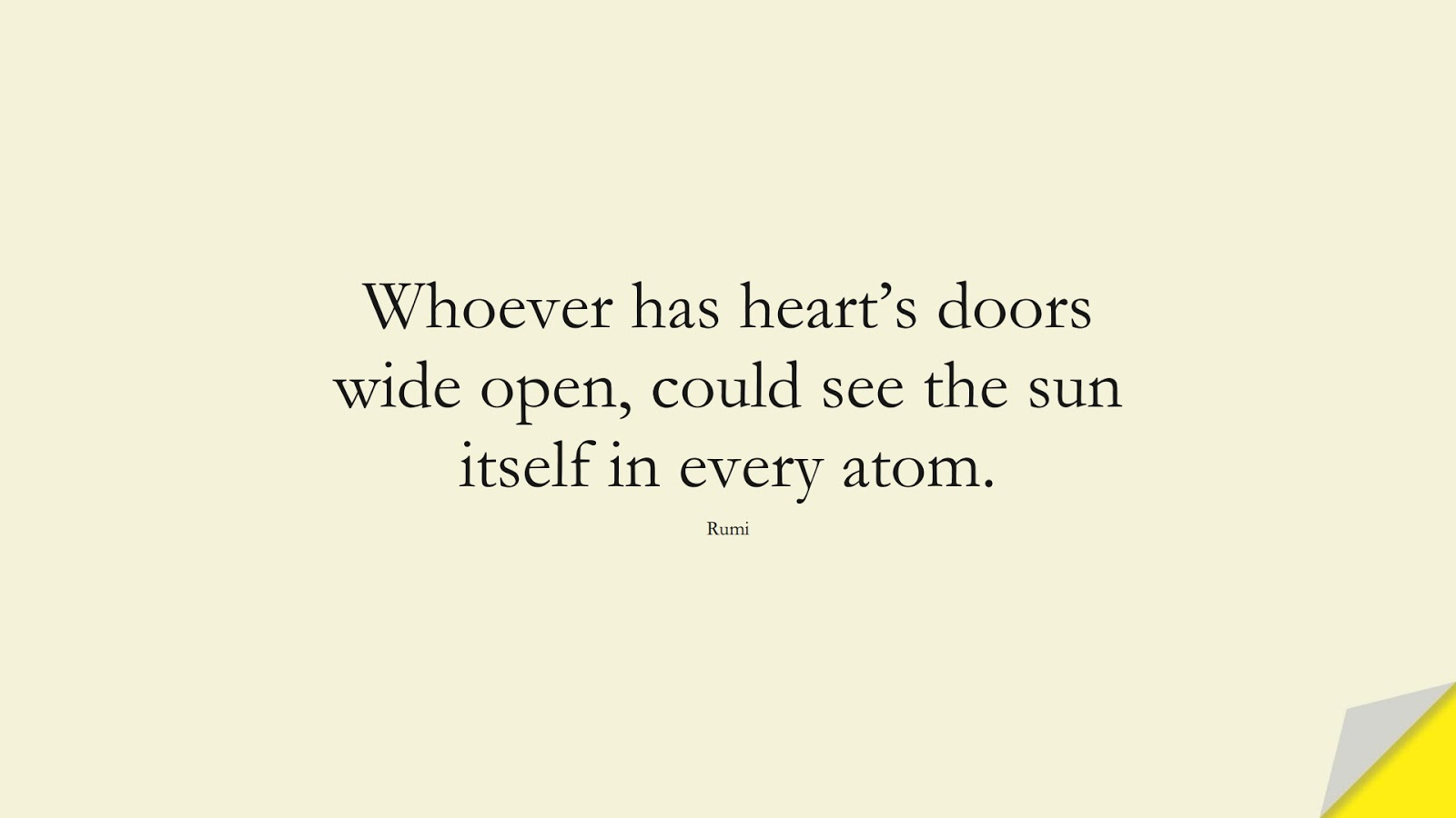 Whoever has heart's doors wide open, could see the sun itself in every atom. (Rumi);  #RumiQuotes