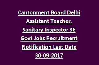 Cantonment Board Delhi Assistant Teacher, Sanitary Inspector 36 Govt Jobs Recruitment Notification Last Date 30-09-2017